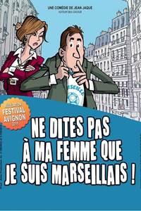 Ne dites pas à ma femme que je suis Marseillais - Théâtre